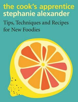 The Cooks Apprentice by Stephanie Alexander