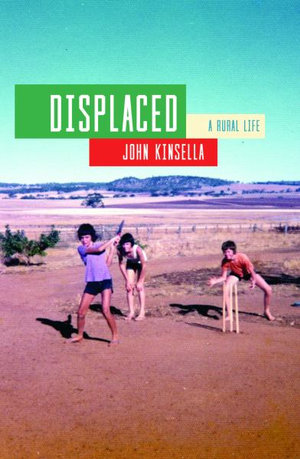 Displaced: A Rural Life by John Kinsella